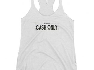 cash only womens tank top